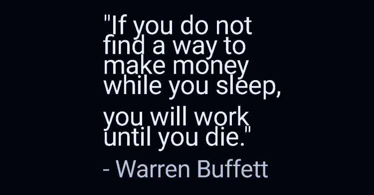if-you-do-not-find-a-way-to-make-money-while-you-sleep-you-will-work-until-you-die
